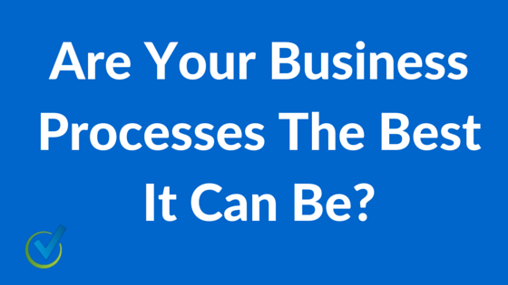 Are Your Business Processes The Best It Can Be?