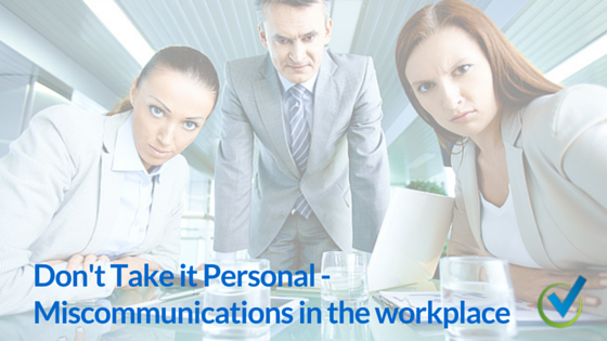 Don't Take it Personal – Miscommunications in the workplace