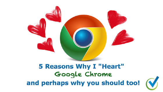 Advantages of Google Chrome: 5 Reasons Why YOU COULD Heart Google Chrome!
