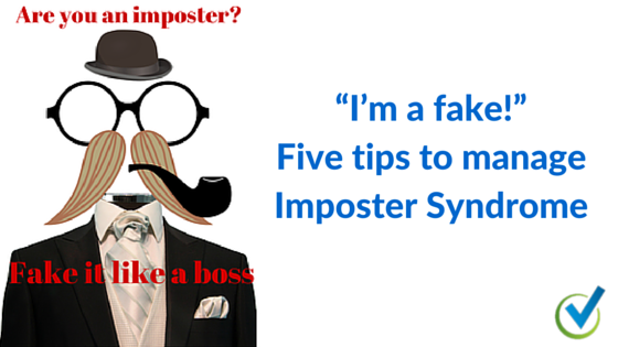 """I'm a fake!"" Five tips to manage Imposter Syndrome"