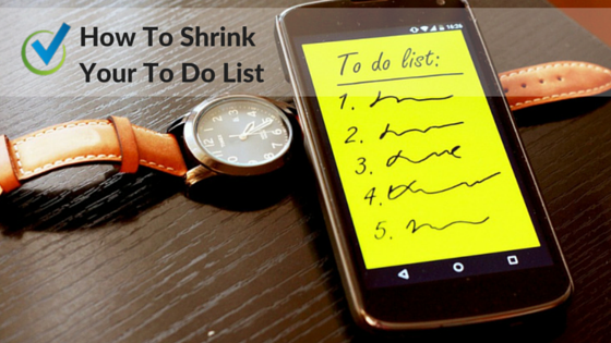 How To Shrink Your To Do List