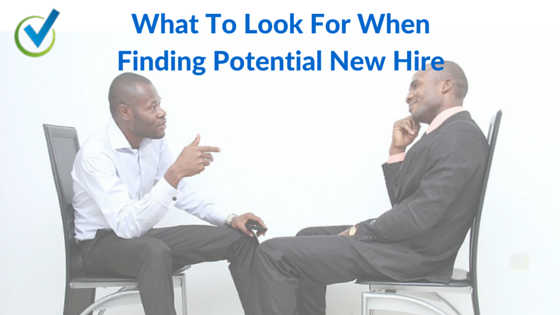 What To Look For When Finding Potential New Hire