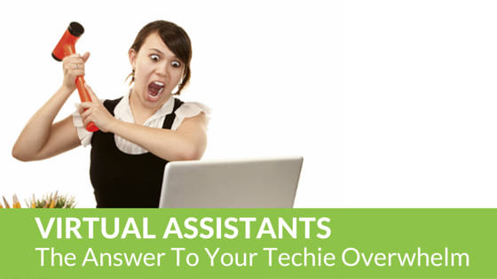 Virtual Assistants: The answer to Techie Overwhelm and Navigating a Sea of Technology